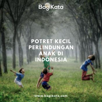 BagiKata - Potret Kecil Perlindungan Anak di Indonesia